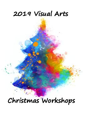2019 Visual Arts Christmas Workshops